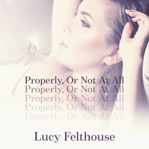 Properly, Or Not at All Audiobook